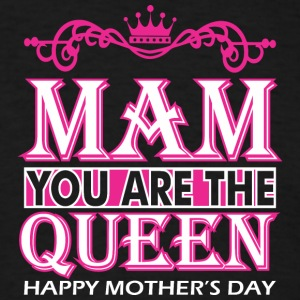 Mam You Are The Queen Happy Mothers Day - Men's T-Shirt