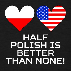 Half Polish Is Better Than None - Men's T-Shirt