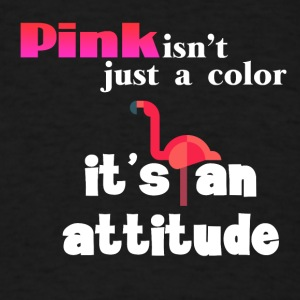 Pink isn't just a color it's an attitude - Men's T-Shirt