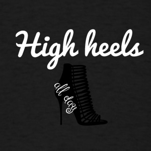 High heels all day - Men's T-Shirt