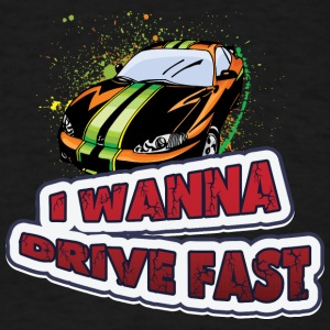 I_wanna_drive_fast - Men's T-Shirt