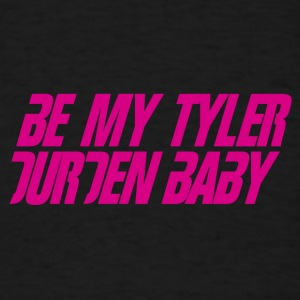 Be My Tyler Durden Baby - Men's T-Shirt