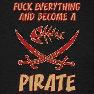 fUCK EVERYTHING AND BECOME A PIRATE colored - Men's T-Shirt