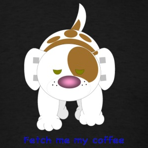 Hazey Fetch me my coffee - Men's T-Shirt