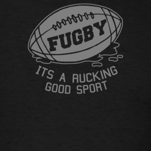Fugby It s A Rucking Good Game - Men's T-Shirt