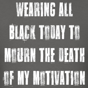 Wearing Black to Mourn Death of My Motivation T Sh - Men's T-Shirt