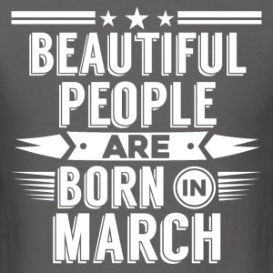 MARCH Birthday beatiful people T-Shirt - Hoody - Men's T-Shirt