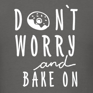 Dont worry and bake on! - Men's T-Shirt