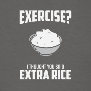 Exercise I Though You Said Extra Rice - Men's T-Shirt