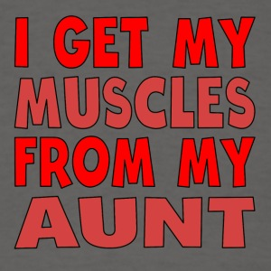 I Get My Muscles From My Aunt - Men's T-Shirt