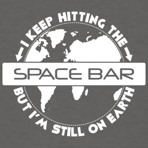 I keep hitting space bar but I'm still on earth - Men's T-Shirt
