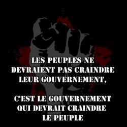 Les peuples ne devraient pas craindre leur gouvernement, c\'est le gouvernement qui devrait craindre le peuple