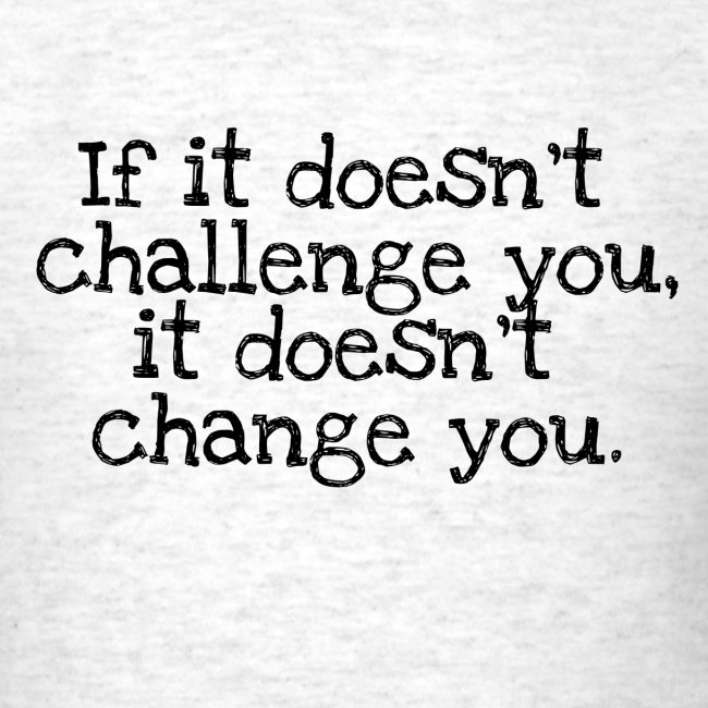 If It Doesn't Challenge Doesn't Change You