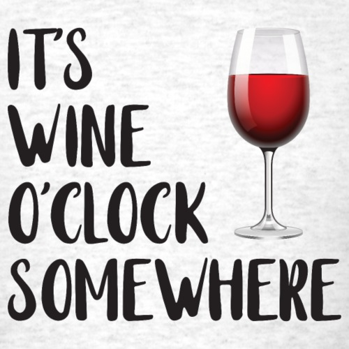 It's Wine O'clock Somewhere - Men's T-Shirt