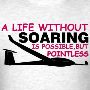 a life without soaring is possible, but pointless. - Men's T-Shirt