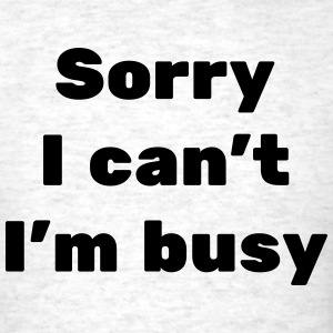 Sorry I can't...I'm Busy - Men's T-Shirt