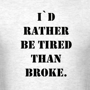 i`d rather be tired than broke - Men's T-Shirt