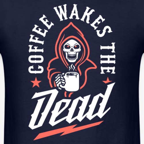Coffee Wakes The Dead - Men's T-Shirt