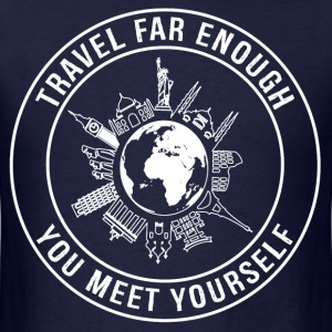 Travel Far Enough, You Meet Yourself - Men's T-Shirt