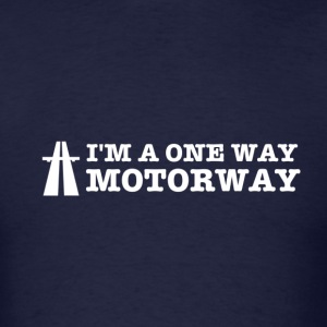 I'm a One Way Motorway - Men's T-Shirt