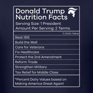Donald Trump Nutrition Facts Make America Great - Men's T-Shirt