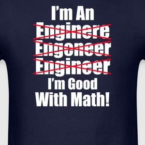 I am an Engineer i am good with Math - Men's T-Shirt
