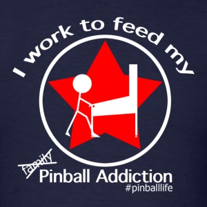 I work to feed my Pinball Addiction variant - Men's T-Shirt