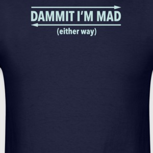 Dammit I'm mad either way - Men's T-Shirt