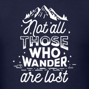 Not All Those Who Wander Are Lost ! Original Tee - Men's T-Shirt