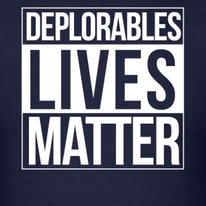 Deplorables Lives Matter TShirt - Men's T-Shirt