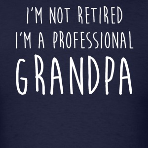 Men's I'm Not Retired, I'm A Professional Grandpa - Men's T-Shirt