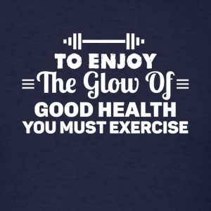 To enjoy the glow of good health you must exercise - Men's T-Shirt