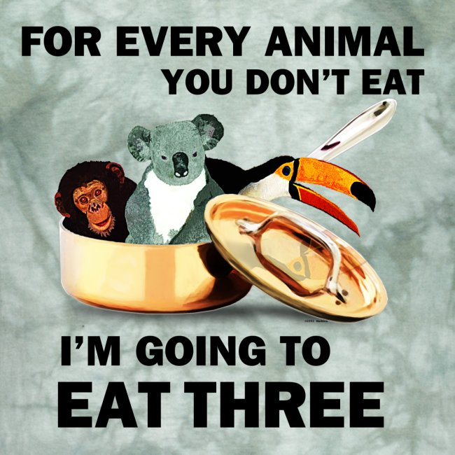 FOR EVERY ANIMAL I EAT 3