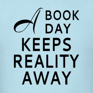 A Book A Day Keeps Reality Away - Men's T-Shirt