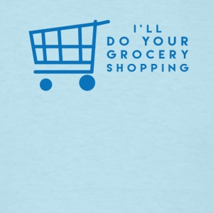 I'll Do Your Grocery Shopping - Men's T-Shirt