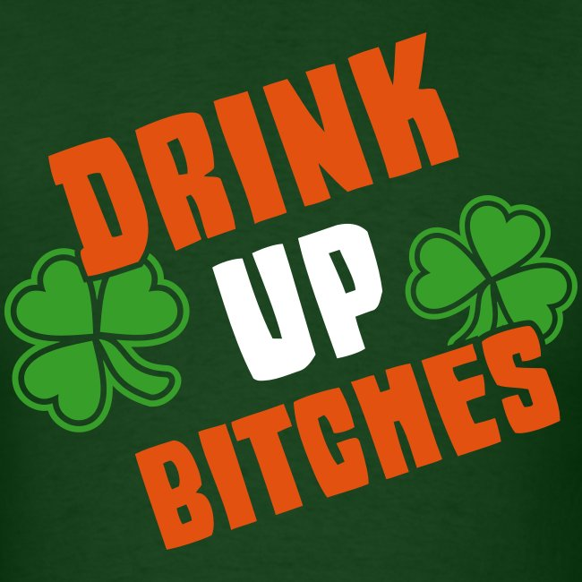 Drink Up Bitches St. Patrick's Day Shamrocks