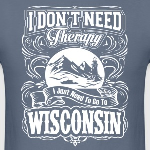I Just Need To Go To Wisconsin - Men's T-Shirt
