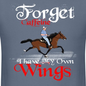 Forget Caffeine I have my own Wings - Men's T-Shirt