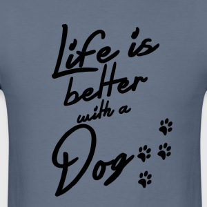 Life is better with a Dog - Men's T-Shirt