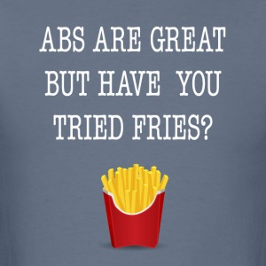Abs Are Great But Have You Tried Fries Tee Shirt - Men's T-Shirt