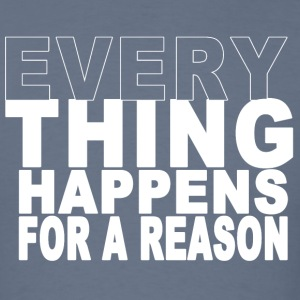 Every thing happens for a reason - Men's T-Shirt
