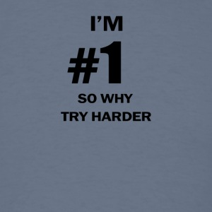 IM NUMBER ONE SO WHY TRY HARDER - Men's T-Shirt