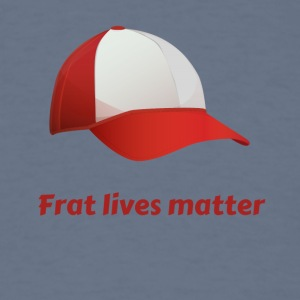 Frat lives matter - Men's T-Shirt