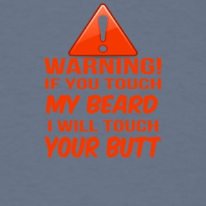 warning if you touch my beard i will touch your bu - Men's T-Shirt