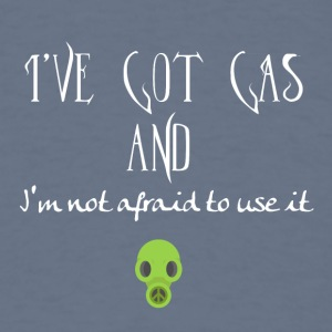 I have got gas and I am not afraid to use it - Men's T-Shirt