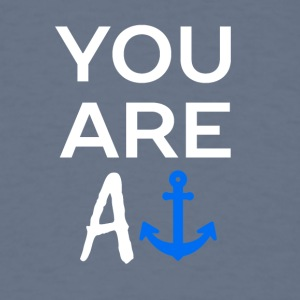 YOU ARE AN ANCHOR - Men's T-Shirt