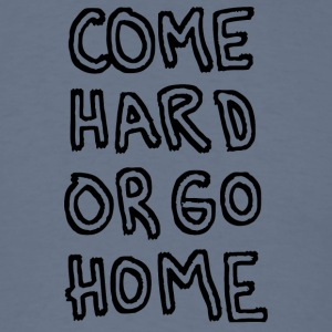 Come Hard or Go Home Hand Written - Men's T-Shirt