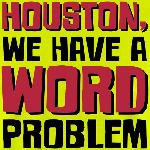 Houston Word Problem - Men's T-Shirt