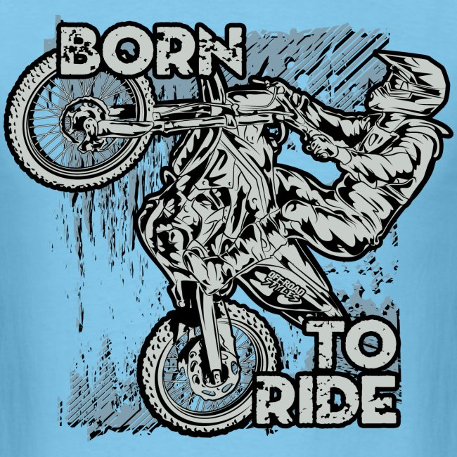 Born To Ride Dirt Bikes