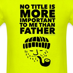 No Title Is More Important To Me Than Father Black - Men's T-Shirt
